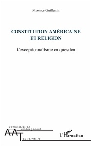 Maxence Guillemin - Constitution américaine et religion - L'exceptionnalisme en question.