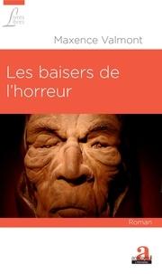 Maxence Valmont - Les baisers de l'horreur.