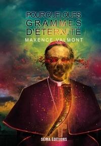 Maxence Valmont et Philippe Dumont - Pour quelques grammes d'éternité.