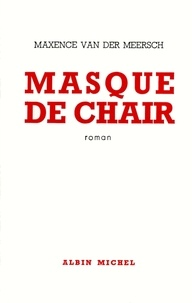Maxence Van Der Meersch - Masque de chair.