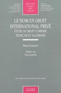 Le nom en droit international privé- Etude de droit comparé français et allemand - Maxi Scherer |