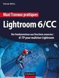 Maxi Travaux pratiques Lightroom 6/CC - 61 TP pour maîtriser Lightroom - Des fondamentaux aux fonctions avancées : 61 TP pour maîtriser Lightroom.