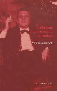 Maxim Jakubowski - Confessions d'un pornocrate romantique.