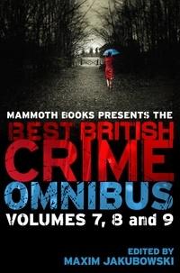 Maxim Jakubowski - Mammoth Books presents The Best British Crime Omnibus: Volume 7, 8 and 9.