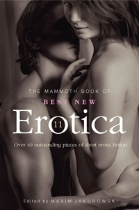 Maxim Jakubowski - The Mammoth Book of Best New Erotica 11 - Over 40 pieces of outstanding short erotic fiction.