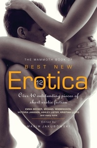 Maxim Jakubowski - The Mammoth Book of Best New Erotica 12 - Over 40 outstanding pieces of short erotic fiction.