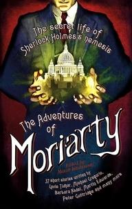 Maxim Jakubowski - The Mammoth Book of the Adventures of Moriarty - The Secret Life of Sherlock Holmes's Nemesis – 37 short stories.