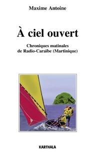 Maxime Antoine - A ciel ouvert - Chroniques matinales de radio-Caraïbe (Martinique).