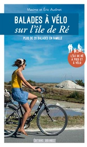 Maxime Audinet et Eric Audinet - Balades à vélo dans l'île de Ré - Plus de 20 balades en famille.