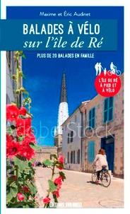 Maxime Audinet et Eric Audinet - Balades à vélo sur l'île de Ré - Plus de 20 balades en famille.