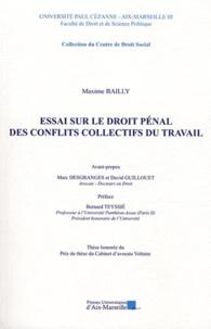 Maxime Bailly - Essai sur le droit pénal des conflits collectifs du travail.