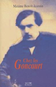 Maxime Benoît-Jeannin - Chez les Goncourt.