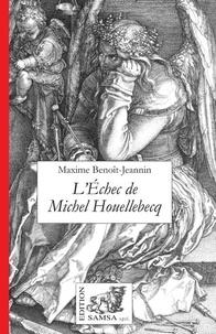 Maxime Benoît-Jeannin - L'échec de Michel Houellebecq.