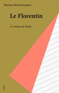 Maxime Benoît-Jeannin - Le Florentin - Le roman de Dante.
