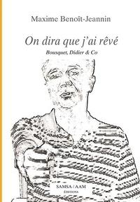 Maxime Benoît-Jeannin - On dira que j'ai rêvé.