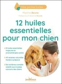 Maxime Beune - 12 huiles essentielles pour mon chien.