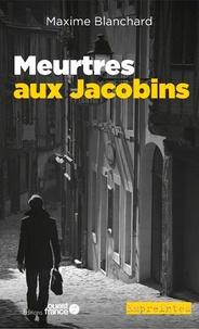 Maxime Blanchard - Meurtres aux Jacobins.