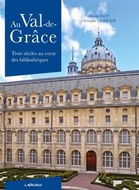 Maxime Blin et Christophe Cloquier - Au Val-de-Grâce - Trois siècles au coeur des bibliothèques.