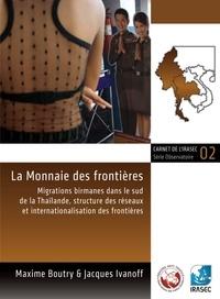 Maxime Boutry et Jacques Ivanoff - La Monnaie des frontières - Migrations birmanes dans le sud de la Thaïlande, structure des réseaux et internationalisation des frontières.