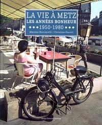 Maxime Bucciarelli et Christian Fauvel - La vie à Metz - Les années bonheur 1950-1980.