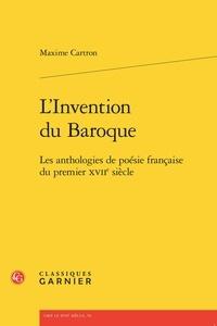Maxime Cartron - L'Invention du Baroque - Les anthologies de poésie française du premier XVIIe siècle.