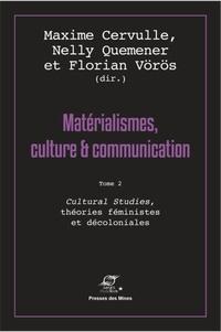 Maxime Cervulle et Nelly Quemener - Matérialismes, culture & communication - Tome 2, Cultural Studies, théories féministes et décoloniales.