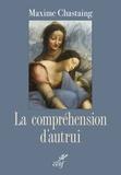 Maxime Chastaing - La compréhension d'autrui - Essai de psychologie descriptive.