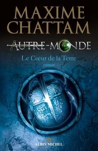 Maxime Chattam et Maxime Chattam - Autre-monde - tome 3 - Le coeur de la Terre.