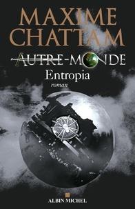 Maxime Chattam et Maxime Chattam - Autre-monde - tome 4 - Entropia.
