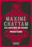 Maxime Chattam - Les arcanes du chaos ; Prédateurs.