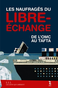 Maxime Combes et Thomas Coutrot - Les naufragés du libre-échange - De l'OMC au Tafta.