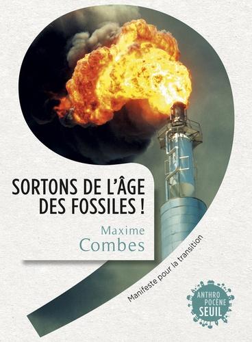 Maxime Combes - Sortons de l'âge des fossiles ! - Manifeste pour la transition.