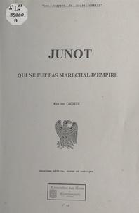Maxime Cordier - Junot - Qui ne fut pas maréchal d'Empire.