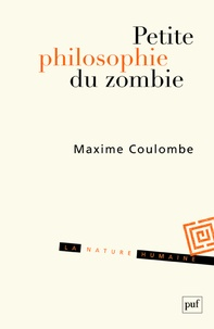 Maxime Coulombe - Petite philosophie du zombie - Ou comment penser l'horreur.