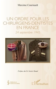 Maxime Cournault - Un ordre pour les chirurgiens-dentistes en France - 24 septembre 1945.