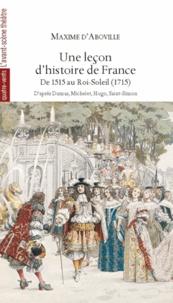 Maxime d' Aboville - Une leçon d'histoire de France - De 1515 au Roi-Soleil (1715).