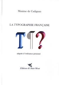Maxime de Cadignan - La typographie française adaptée à l'ordinateur personnel.
