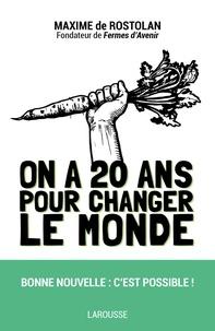 Maxime de Rostolan - On a 20 ans pour changer le monde.
