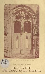 Maxime de Sars - Les origines de l'Institut de la Croix, le couvent des Capucins de Soissons.