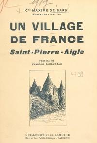 Maxime de Sars et François Duhourcau - Un village de France, Saint-Pierre-Aigle - Monographie historique, 1148-1938.