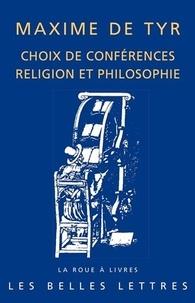 Maxime de Tyr - Maxime de Tyr, choix de conférences religion et philosophie.