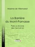 Maxime de Villemarest et  Ligaran - La Barrière du Mont-Parnasse - Paris ou le Livre des cent-et-un.