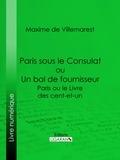 Maxime de Villemarest et  Ligaran - Paris sous le Consulat ou Un bal de fournisseur - Paris ou le Livre des cent-et-un.