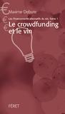 Maxime Debure - Les financements alternatifs du vin - Tome 1, Le crowdfunding et le vin.