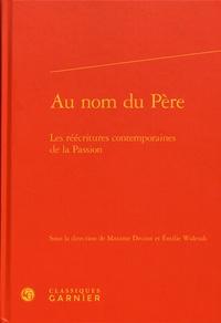 Maxime Decout et Emilie Walezak - Au nom du Père - Les réécritures contemporaines de la Passion.