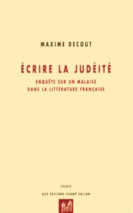 Maxime Decout - Ecrire la judéité - Enquête sur un malaise dans la littérature française.