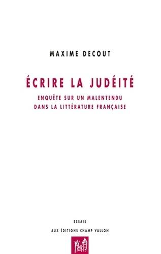 Ecrire la judéité. Enquête sur un malaise dans la littérature française