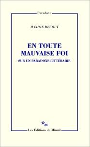 Maxime Decout - En toute mauvaise foi - Sur un paradoxe littéraire.