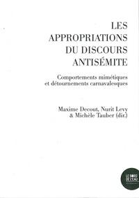 Maxime Decout et Nurit Levy - Les appropriations du discours antisémite - Comportements mimétiques et détournements carnavalesques.