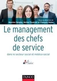 Maxime Delaloy et Michel Foudriat - Le management des chefs de service dans le secteur social et médico-social.